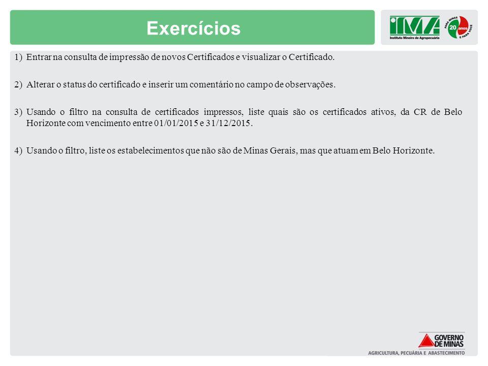 Exercícios 1)Entrar na consulta de impressão de novos Certificados e visualizar o Certificado. 2)Alterar o status do certificado e inserir um comentár