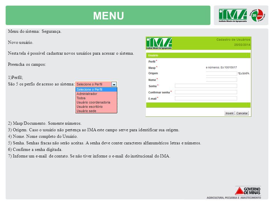 MENU Menu do sistema: Segurança. Novo usuário. Nesta tela é possível cadastrar novos usuários para acessar o sistema. Preencha os campos: 1)Perfil; Sã