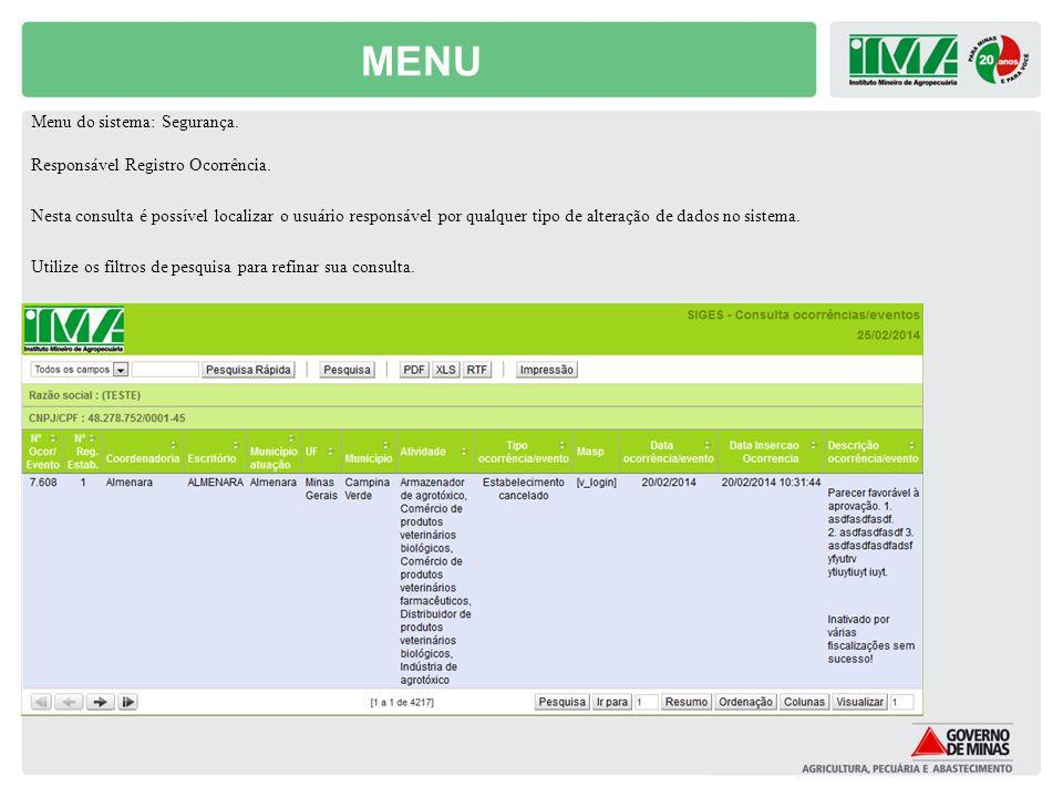 MENU Menu do sistema: Segurança. Responsável Registro Ocorrência. Nesta consulta é possível localizar o usuário responsável por qualquer tipo de alter