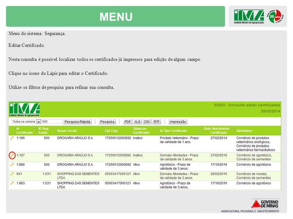 MENU Menu do sistema: Segurança. Editar Certificado. Nesta consulta é possível localizar todos os certificados já impressos para edição de algum campo