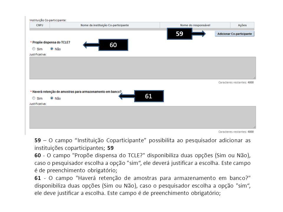 59 – O campo Instituição Coparticipante possibilita ao pesquisador adicionar as instituições coparticipantes; 59 60 - O campo