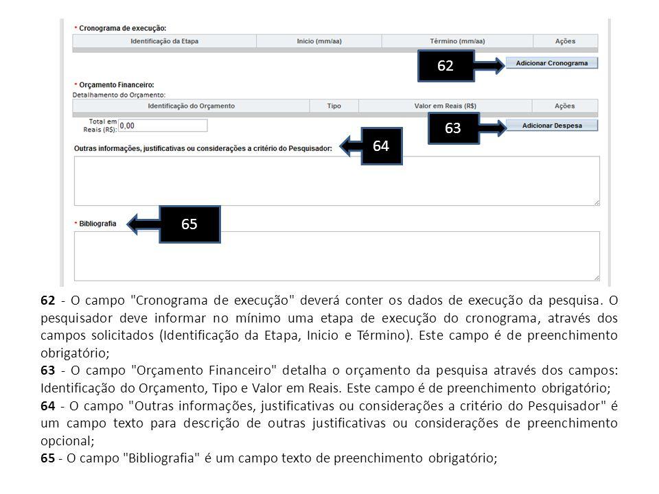 62 - O campo Cronograma de execução deverá conter os dados de execução da pesquisa.