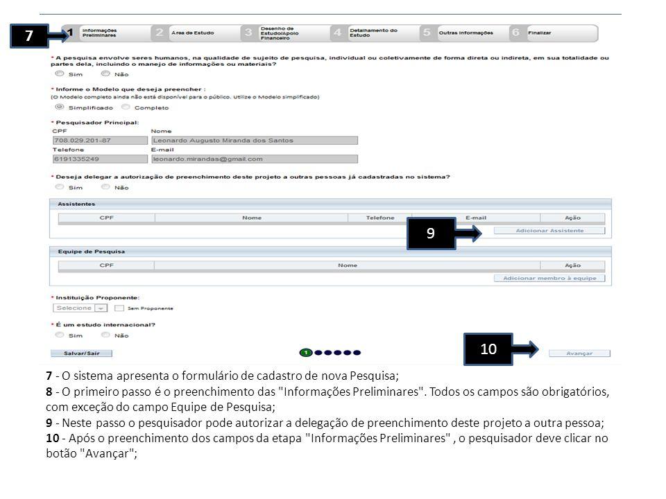 7 9 7 - O sistema apresenta o formulário de cadastro de nova Pesquisa; 8 - O primeiro passo é o preenchimento das Informações Preliminares .