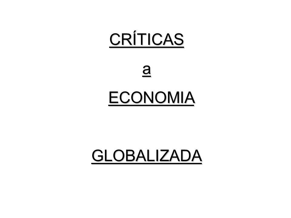 CRÍTICASa ECONOMIA ECONOMIAGLOBALIZADA