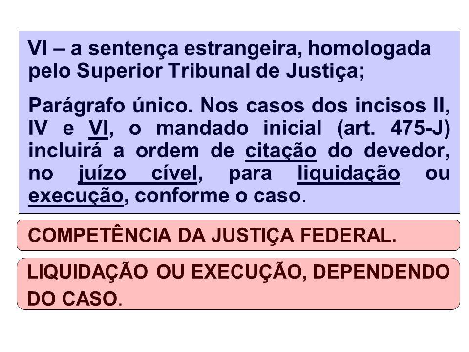 VI – a sentença estrangeira, homologada pelo Superior Tribunal de Justiça; Parágrafo único.
