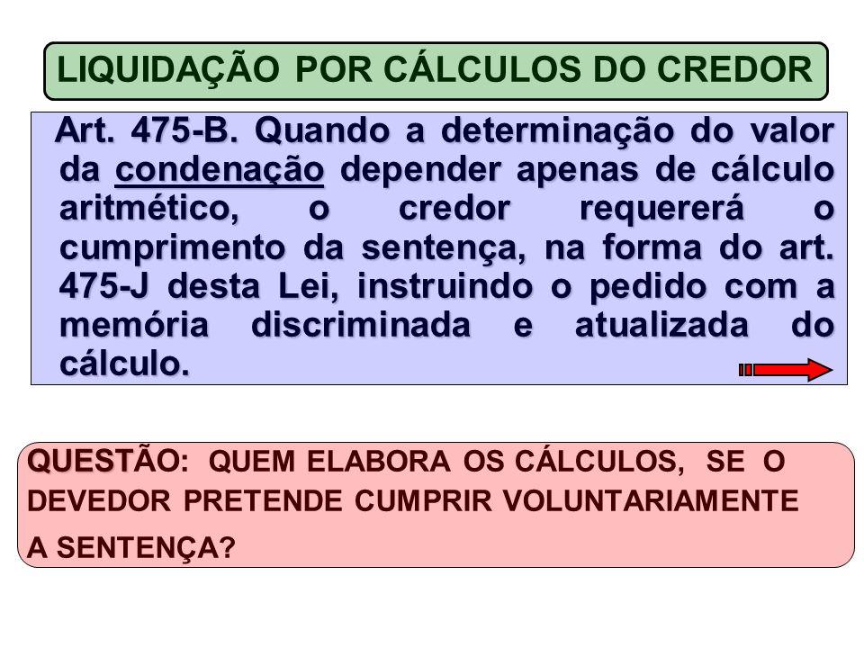 LIQUIDAÇÃO POR CÁLCULOS DO CREDOR Art.475-B.