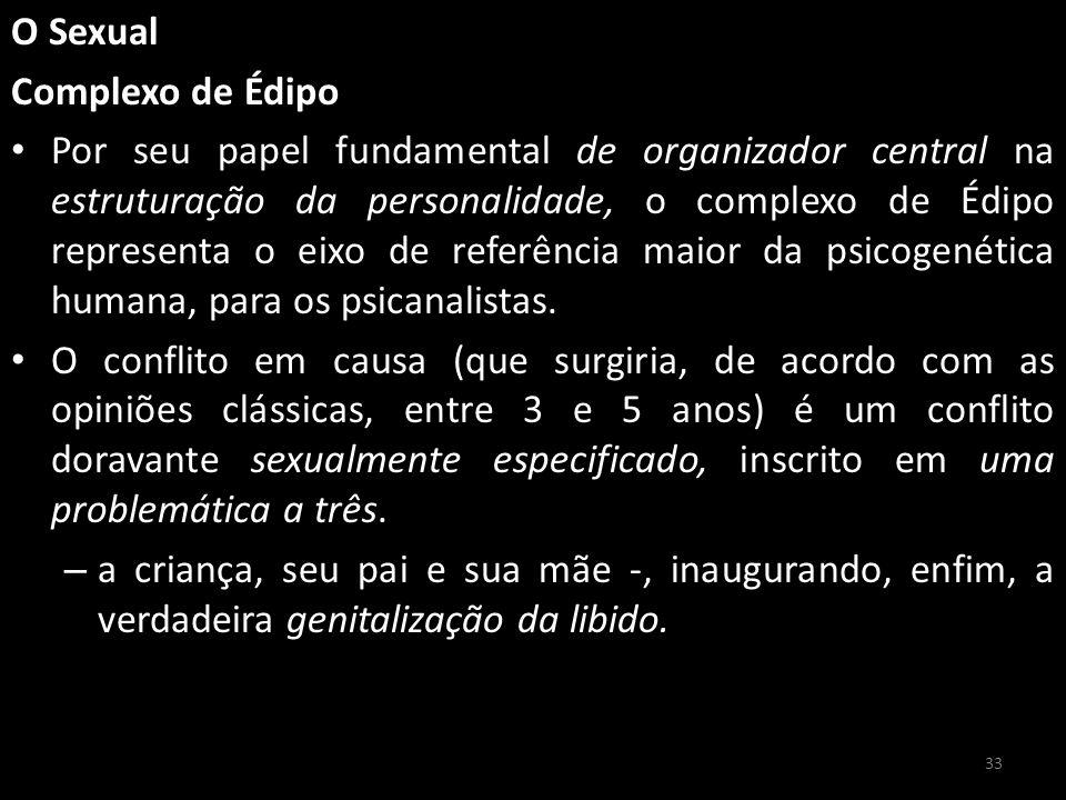 O Sexual Complexo de Édipo Por seu papel fundamental de organizador central na estruturação da personalidade, o complexo de Édipo representa o eixo de referência maior da psicogenética humana, para os psicanalistas.