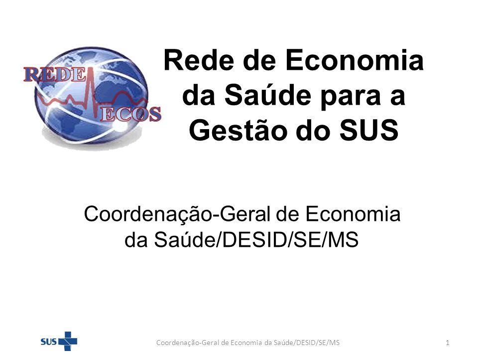Rede de Economia da Saúde para a Gestão do SUS Coordenação-Geral de Economia da Saúde/DESID/SE/MS 1