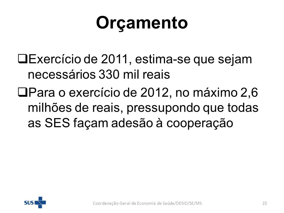 Orçamento Exercício de 2011, estima-se que sejam necessários 330 mil reais Para o exercício de 2012, no máximo 2,6 milhões de reais, pressupondo que t