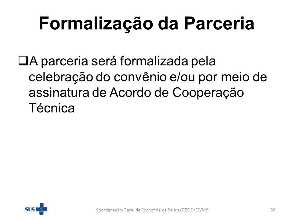 Formalização da Parceria A parceria será formalizada pela celebração do convênio e/ou por meio de assinatura de Acordo de Cooperação Técnica Coordenaç