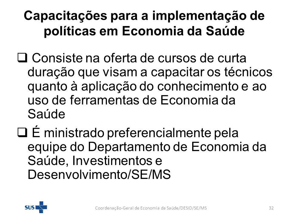 Capacitações para a implementação de políticas em Economia da Saúde Consiste na oferta de cursos de curta duração que visam a capacitar os técnicos qu