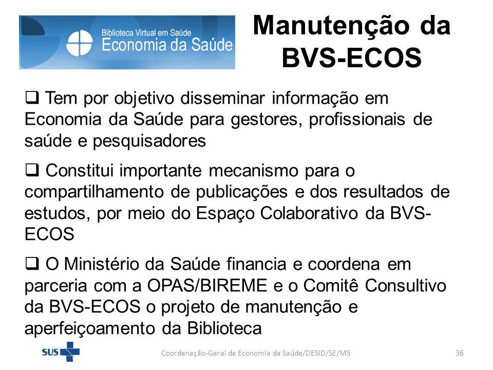 Manutenção da BVS-ECOS Coordenação-Geral de Economia da Saúde/DESID/SE/MS36 Tem por objetivo disseminar informação em Economia da Saúde para gestores,