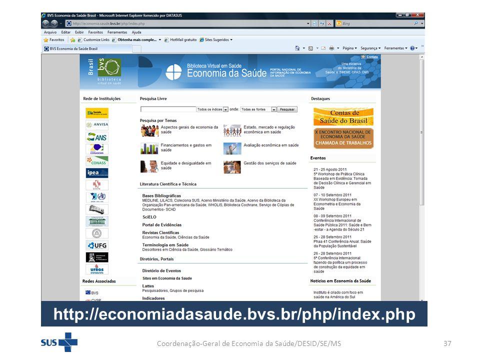 Coordenação-Geral de Economia da Saúde/DESID/SE/MS37 http://economiadasaude.bvs.br/php/index.php