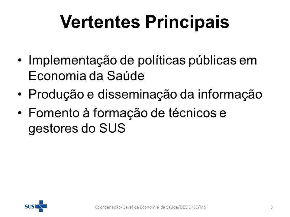 Vertentes Principais Implementação de políticas públicas em Economia da Saúde Produção e disseminação da informação Fomento à formação de técnicos e g