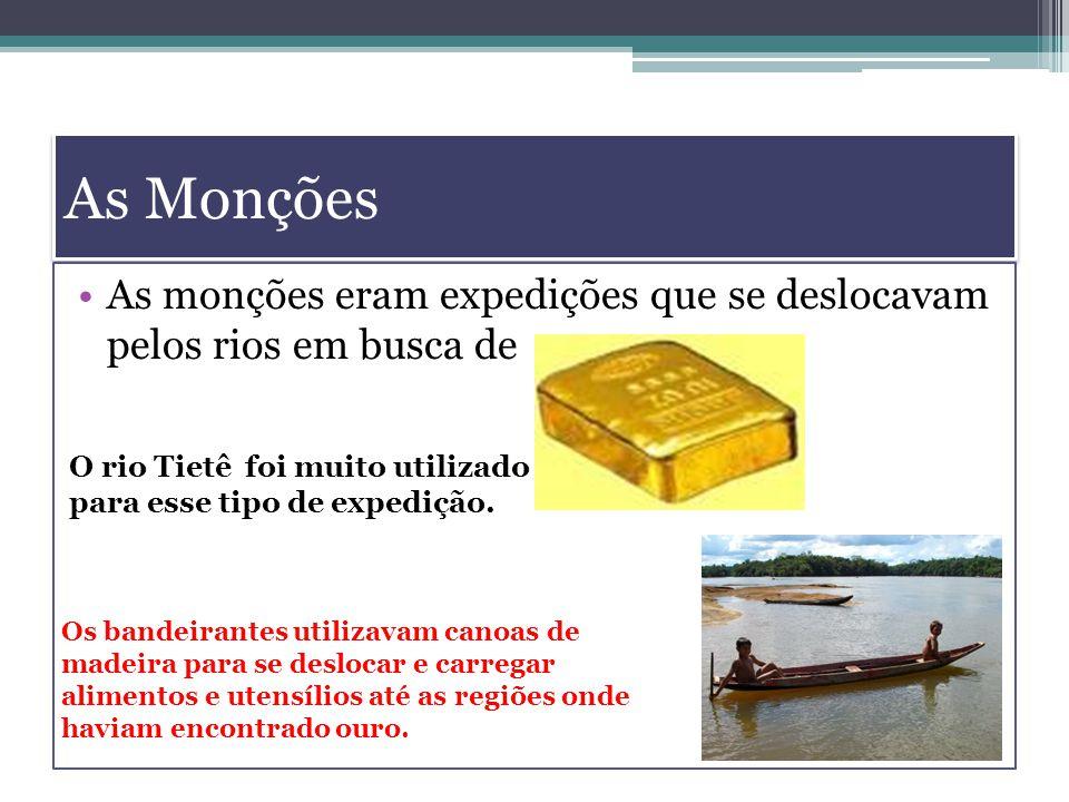 As Monções As monções eram expedições que se deslocavam pelos rios em busca de ouro. O rio Tietê foi muito utilizado para esse tipo de expedição. Os b