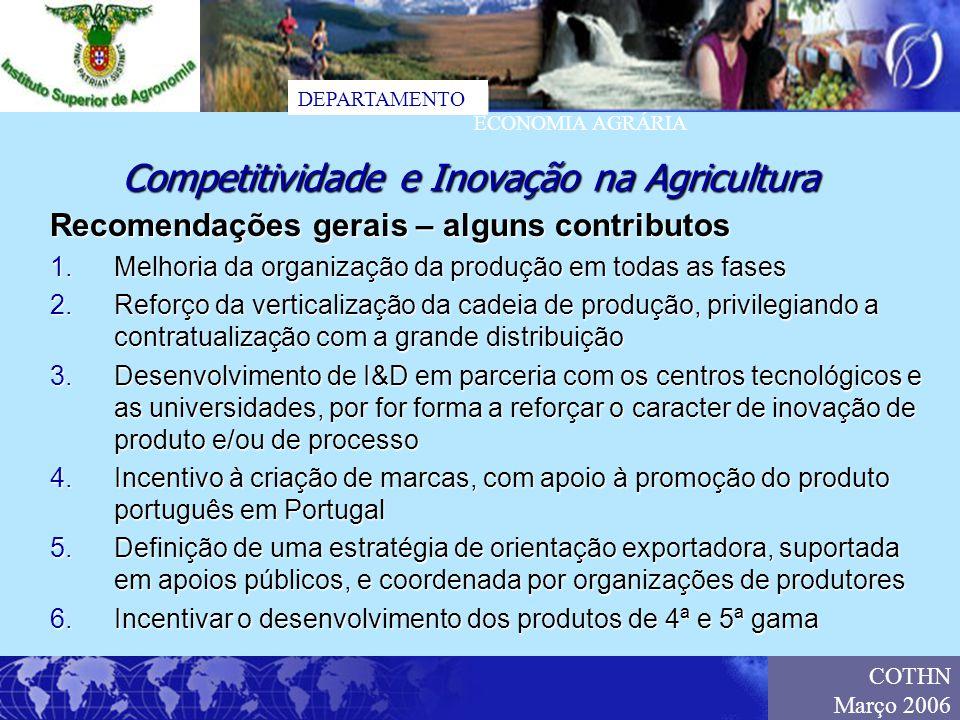 DEPARTAMENTO ECONOMIA AGRÁRIA COTHN Março 2006 Recomendações gerais – alguns contributos 1.Melhoria da organização da produção em todas as fases 2.Ref