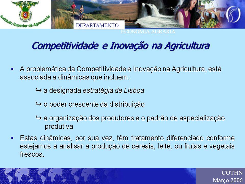 DEPARTAMENTO ECONOMIA AGRÁRIA COTHN Março 2006 A problemática da Competitividade e Inovação na Agricultura, está associada a dinâmicas que incluem: A