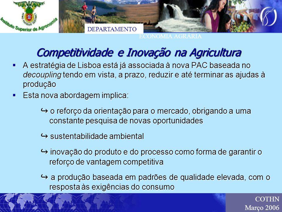 DEPARTAMENTO ECONOMIA AGRÁRIA COTHN Março 2006 A estratégia de Lisboa está já associada à nova PAC baseada no decoupling tendo em vista, a prazo, redu