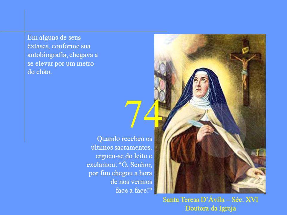 Apaixonada pela vida dos santos desde pequena ainda criança quis deixar a casa dos pais para encontrar o martírio, porém seus pais não permitiram.