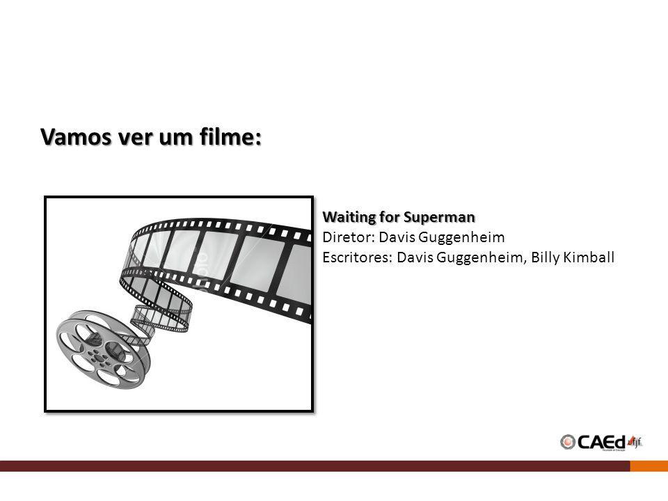 Vamos ver um filme: Waiting for Superman Diretor: Davis Guggenheim Escritores: Davis Guggenheim, Billy Kimball