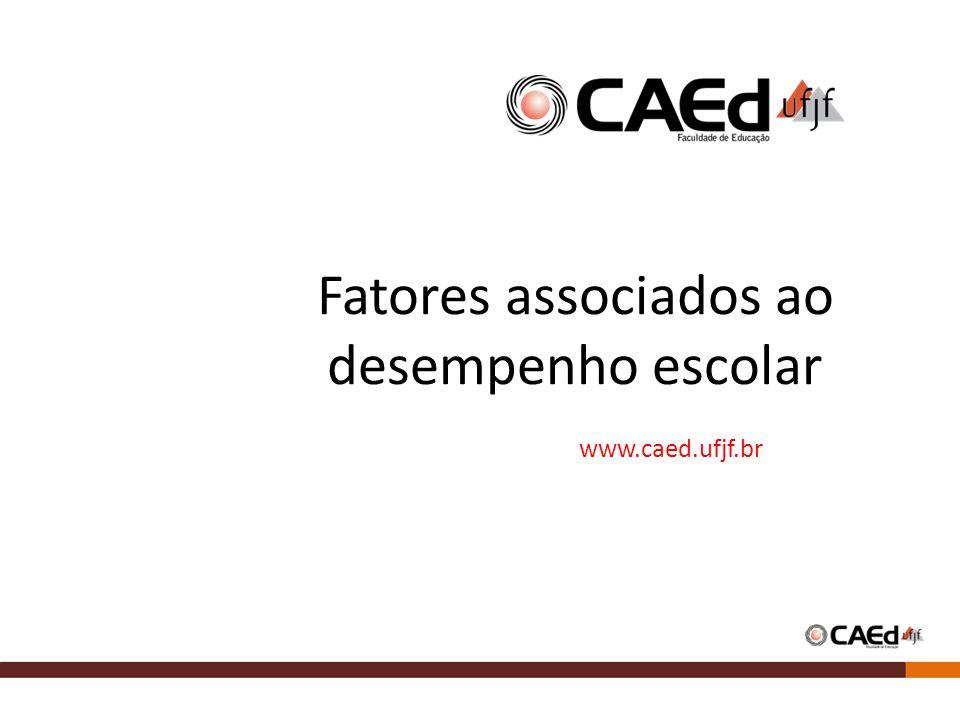 Fatores associados ao desempenho escolar www.caed.ufjf.br