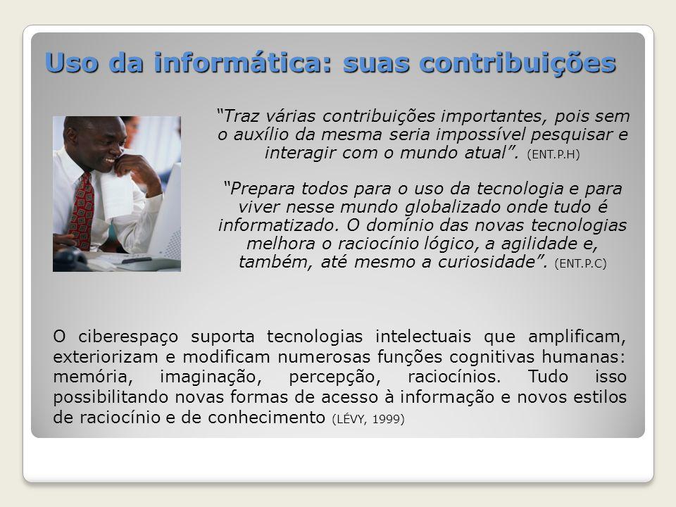 Uso da informática: suas contribuições Traz várias contribuições importantes, pois sem o auxílio da mesma seria impossível pesquisar e interagir com o mundo atual.