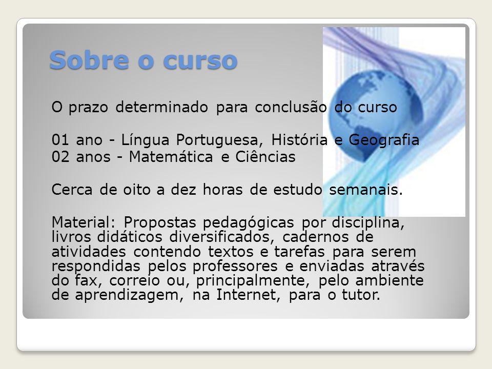 Sobre o curso O prazo determinado para conclusão do curso 01 ano - Língua Portuguesa, História e Geografia 02 anos - Matemática e Ciências Cerca de oi