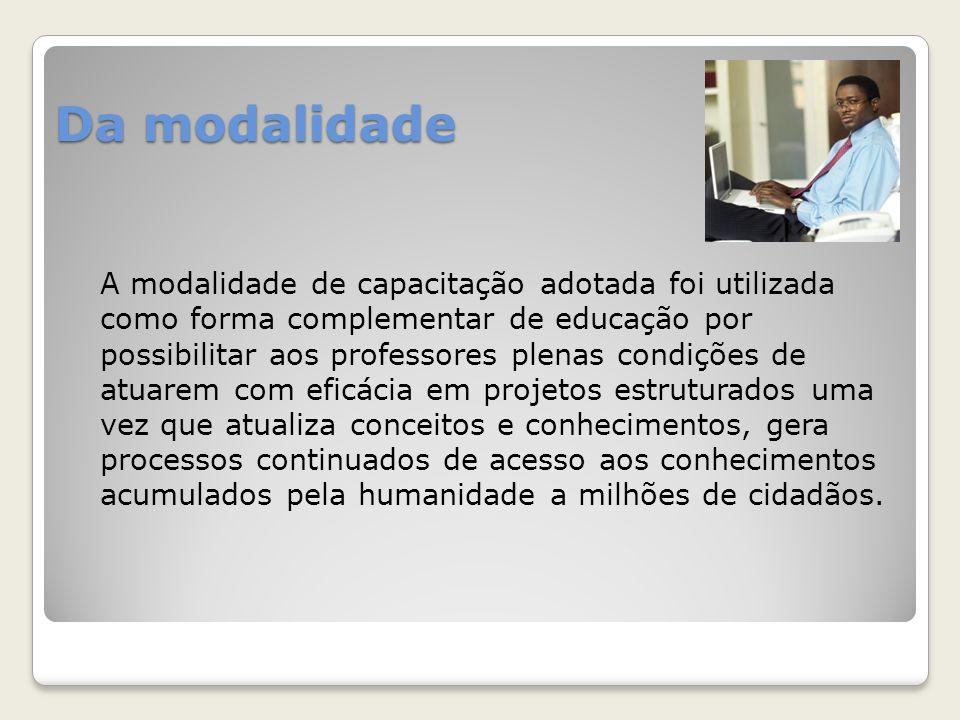 Da modalidade A modalidade de capacitação adotada foi utilizada como forma complementar de educação por possibilitar aos professores plenas condições
