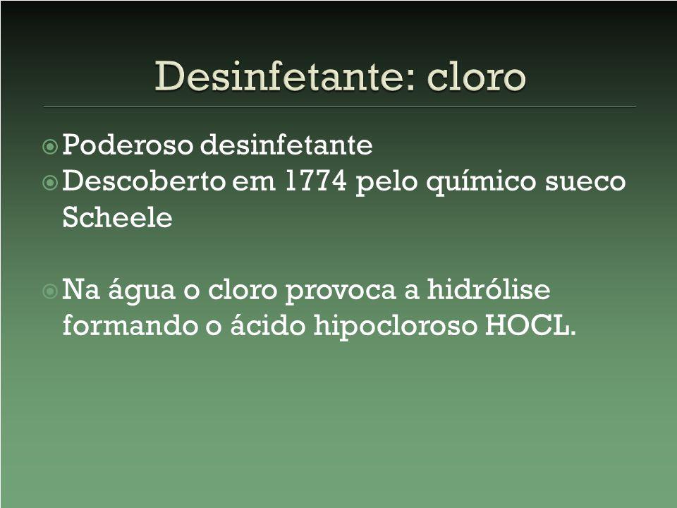 Poderoso desinfetante Descoberto em 1774 pelo químico sueco Scheele Na água o cloro provoca a hidrólise formando o ácido hipocloroso HOCL.