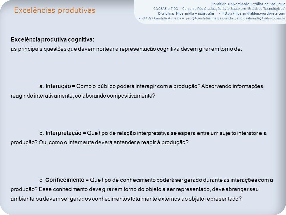 Pontifícia Universidade Católica de São Paulo COGEAE e TIDD - Curso de Pós-Graduação Lato Sensu em Estéticas Tecnológicas Disciplina: Hipermídia – aplicações - http://hipermidiablog.wordpress.com Profª Drª Cândida Almeida – prof@candidaalmeida.com.br candidaalmeida@yahoo.com.br APLICAÇÃO 8) Retorno e reorganização É necessário e fundamental que os produtores estejam sempre atentos e se posicionem criticamente em relação a sua produção.
