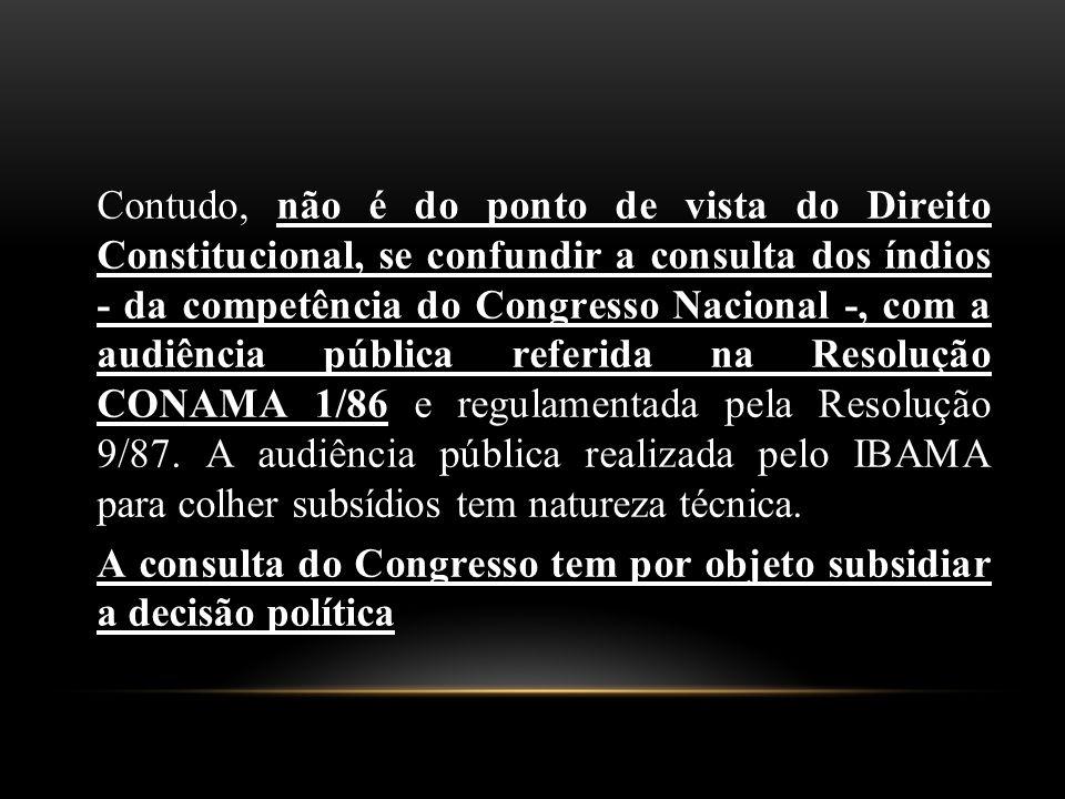 Contudo, e regulamentada pela Resolução 9/87. A audiência pública realizada pelo IBAMA para colher subsídios tem natureza técnica. Contudo, não é do p
