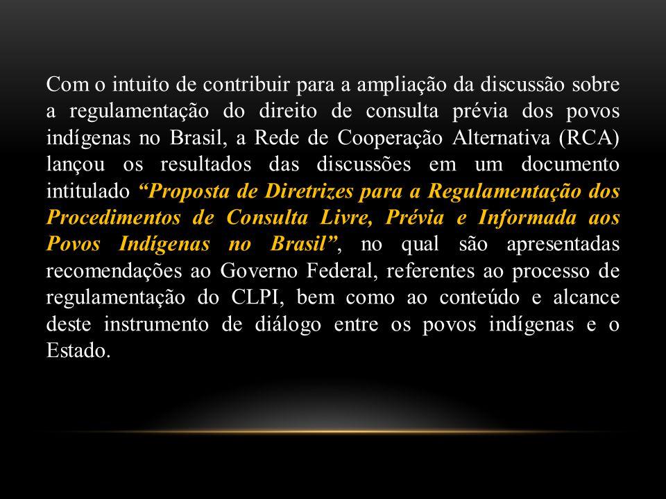 Com o intuito de contribuir para a ampliação da discussão sobre a regulamentação do direito de consulta prévia dos povos indígenas no Brasil, a Rede d