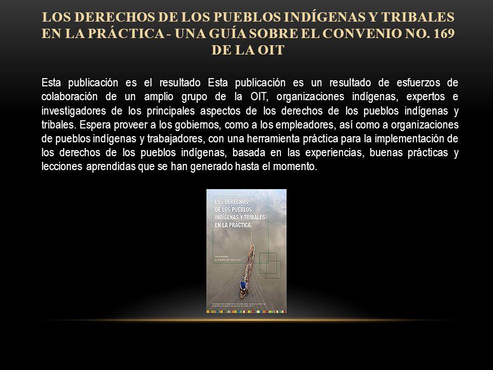 LOS DERECHOS DE LOS PUEBLOS INDÍGENAS Y TRIBALES EN LA PRÁCTICA - UNA GUÍA SOBRE EL CONVENIO NO.