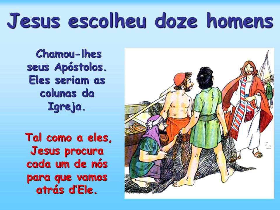 Jesus escolheu doze homens Chamou-lhes seus Apóstolos.