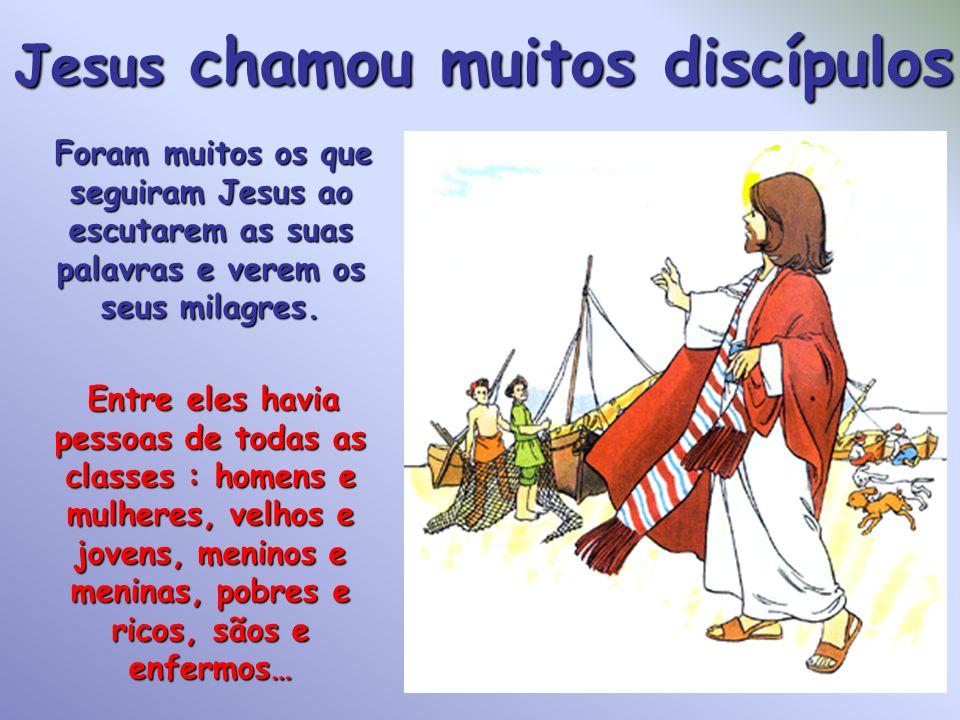 Jesus chamou muitos discípul os Foram muitos os que seguiram Jesus ao escutarem as suas palavras e verem os seus milagres.