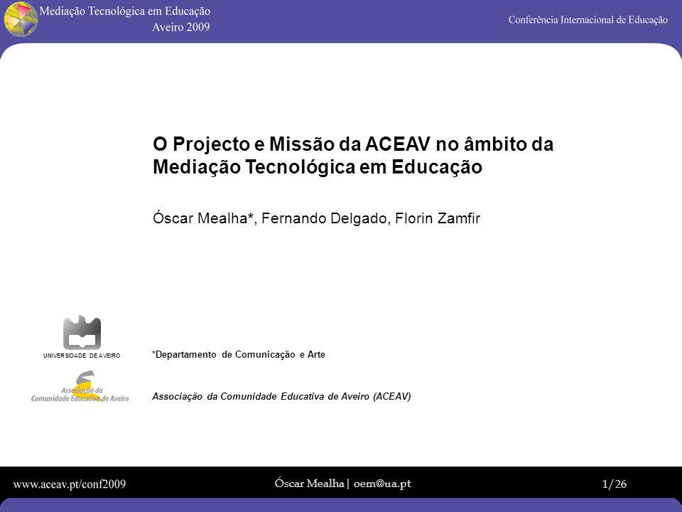 Óscar Mealha| oem@ua.pt 1/26 O Projecto e Missão da ACEAV no âmbito da Mediação Tecnológica em Educação Óscar Mealha*, Fernando Delgado, Florin Zamfir