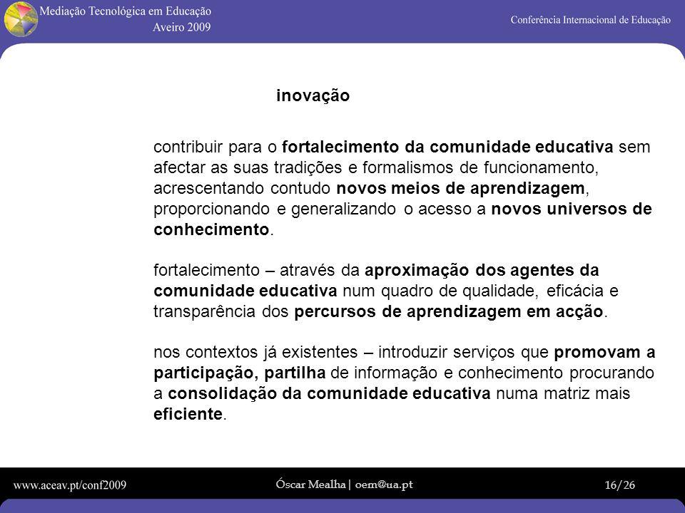 Óscar Mealha| oem@ua.pt 16/26 inovação contribuir para o fortalecimento da comunidade educativa sem afectar as suas tradições e formalismos de funcion