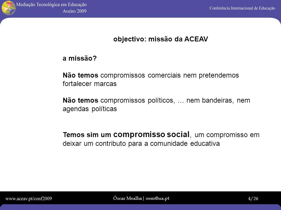 Óscar Mealha| oem@ua.pt 4/26 objectivo: missão da ACEAV a missão? Não temos compromissos comerciais nem pretendemos fortalecer marcas Não temos compro