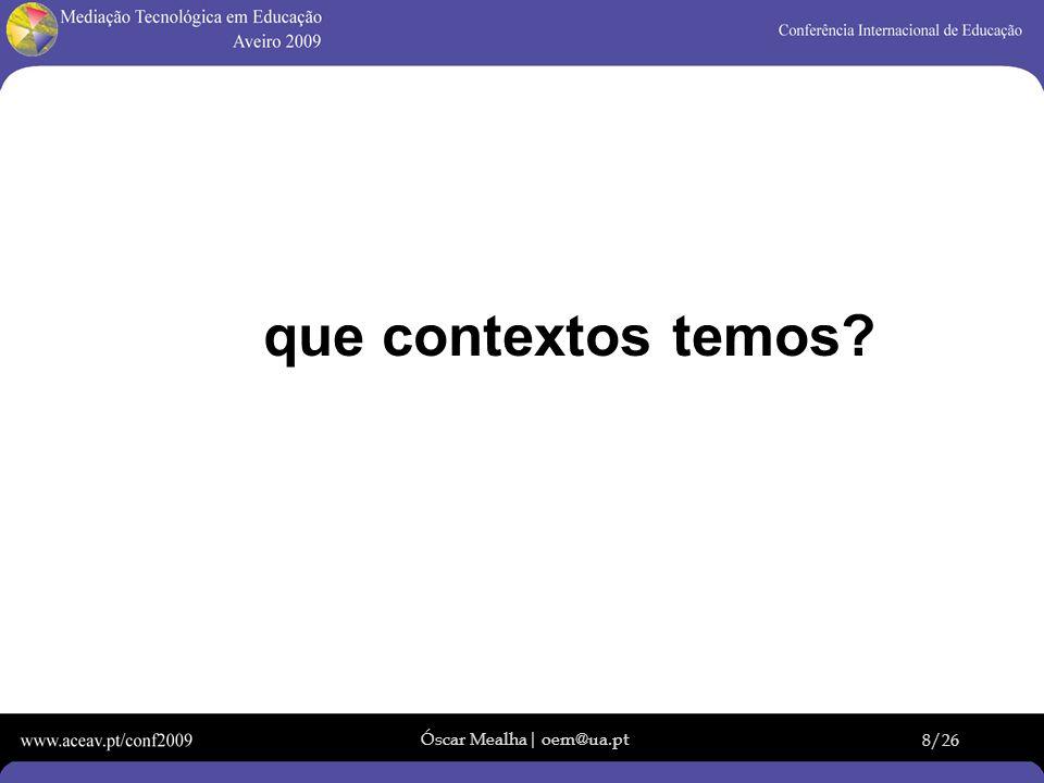 Óscar Mealha| oem@ua.pt 8/26 que contextos temos?