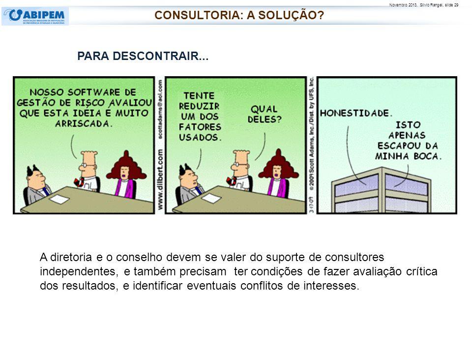 Novembro 2013, Silvio Rangel, slide 29 A diretoria e o conselho devem se valer do suporte de consultores independentes, e também precisam ter condiçõe