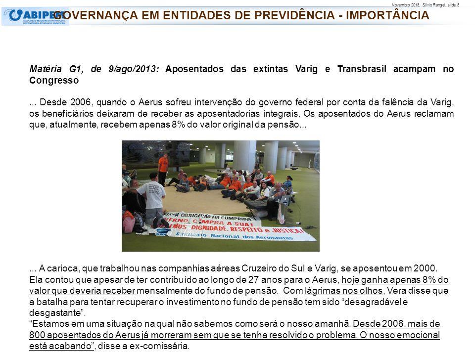 Novembro 2013, Silvio Rangel, slide 3 Matéria G1, de 9/ago/2013: Aposentados das extintas Varig e Transbrasil acampam no Congresso... Desde 2006, quan