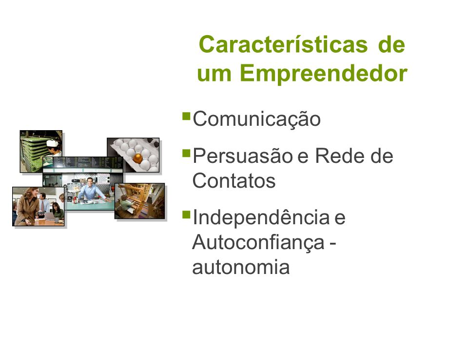 Características de um Empreendedor Comunicação Persuasão e Rede de Contatos Independência e Autoconfiança - autonomia