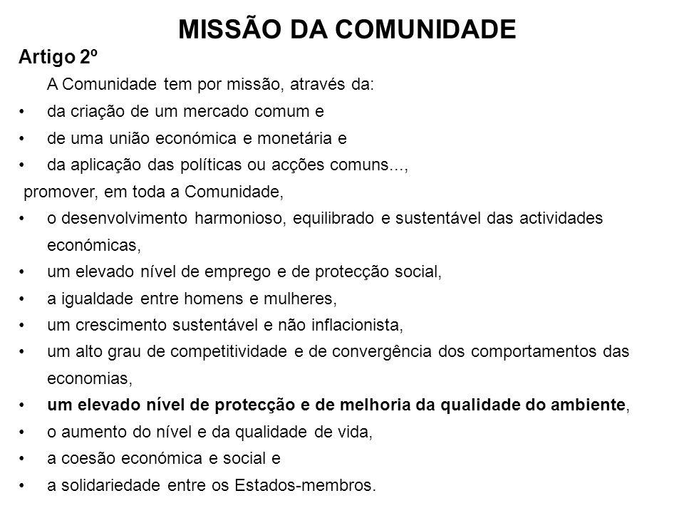 MISSÃO DA COMUNIDADE Artigo 2º A Comunidade tem por missão, através da: da criação de um mercado comum e de uma união económica e monetária e da aplic