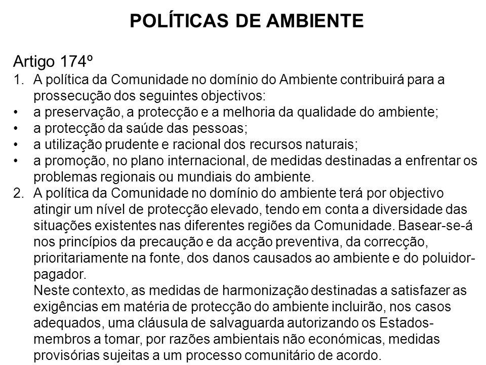 POLÍTICAS DE AMBIENTE Artigo 174º 1.A política da Comunidade no domínio do Ambiente contribuirá para a prossecução dos seguintes objectivos: a preserv