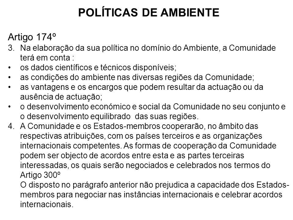 POLÍTICAS DE AMBIENTE Artigo 174º 3.Na elaboração da sua política no domínio do Ambiente, a Comunidade terá em conta : os dados científicos e técnicos