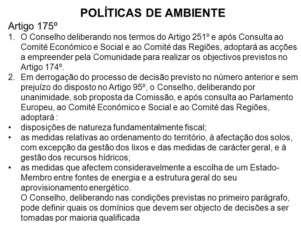 POLÍTICAS DE AMBIENTE Artigo 175º 1.O Conselho deliberando nos termos do Artigo 251º e após Consulta ao Comité Económico e Social e ao Comité das Regi