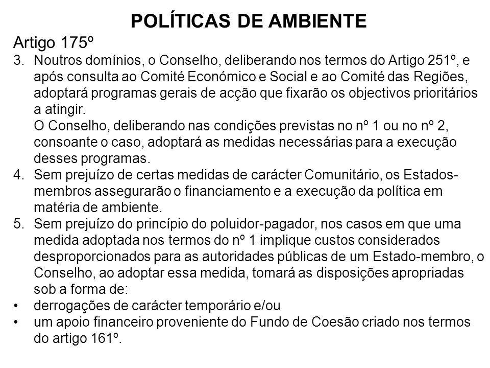 POLÍTICAS DE AMBIENTE Artigo 175º 3.Noutros domínios, o Conselho, deliberando nos termos do Artigo 251º, e após consulta ao Comité Económico e Social