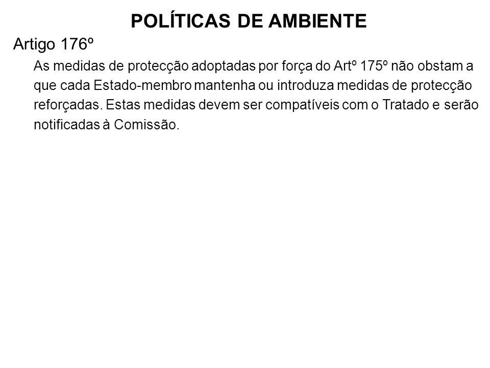 POLÍTICAS DE AMBIENTE Artigo 176º As medidas de protecção adoptadas por força do Artº 175º não obstam a que cada Estado-membro mantenha ou introduza m