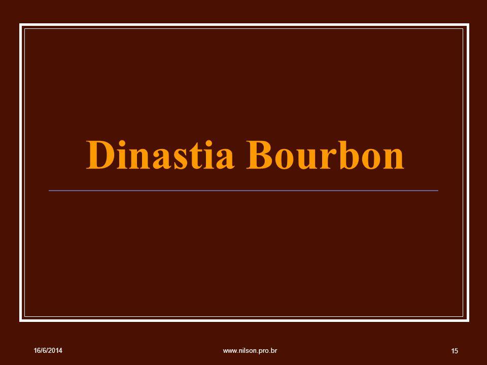 Dinastia Bourbon 16/6/2014 15 www.nilson.pro.br