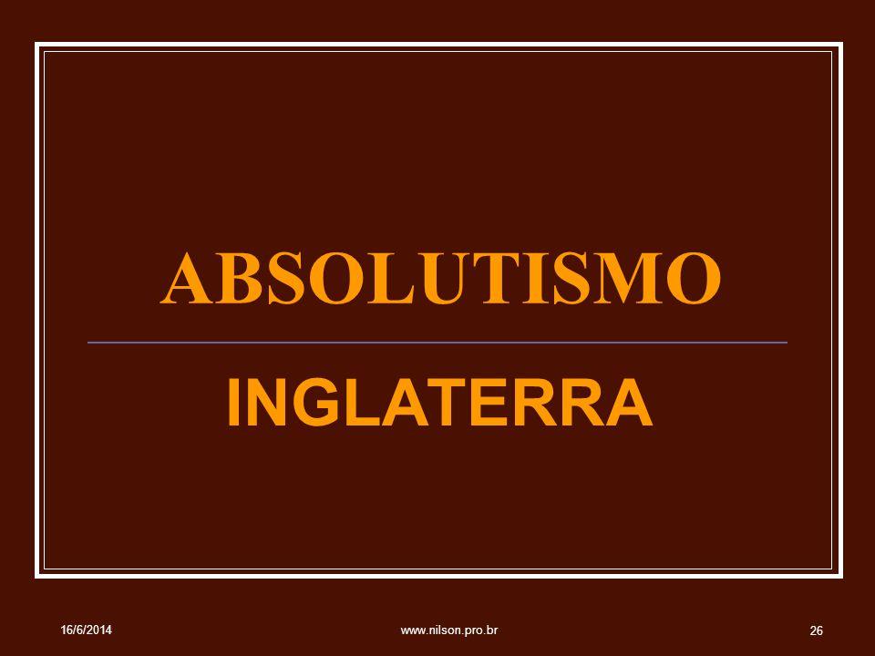 ABSOLUTISMO INGLATERRA 16/6/2014 26 www.nilson.pro.br